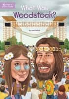 What Was Woodstock? ebook by Joan Holub,Gregory Copeland,Kevin McVeigh