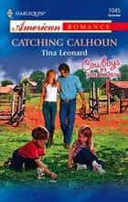 Catching Calhoun (Mills & Boon American Romance) ebook by Tina Leonard