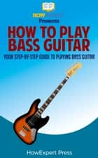 How to Play Bass Guitar ebook by HowExpert