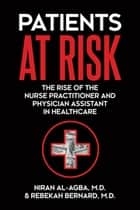 Patients at Risk - The Rise of the Nurse Practitioner and Physician Assistant in Healthcare ebook by Niran (Rebekah) A Al-Agba (Bernard)