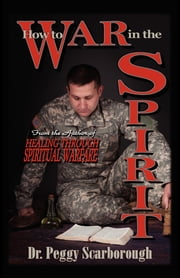 How to War in the Spirit ebook by Peggy Scarborough