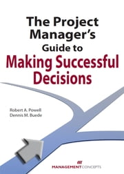 The Project Manager's Guide to Making Successful Decisions ebook by Robert A. Powell,Dennis Buede