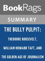 The Bully Pulpit: Theodore Roosevelt, William Howard Taft, and the Golden Age of Journalism by Doris Kearns Goodwin l Summary & Study Guide ebook by BookRags