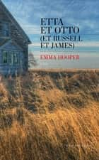 Etta et Otto (et Russell et James) ebook by Carole HANNA, Emma HOOPER