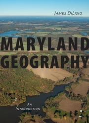 Maryland Geography - An Introduction ebook by James DiLisio