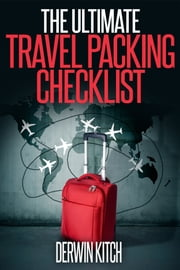 The Ultimate Travel Packing Checklist ebook by Derwin Kitch