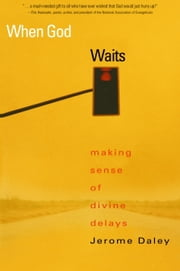 When God Waits - Making Sense of Divine Delays ebook by Jerome Daley