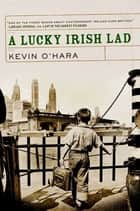A Lucky Irish Lad ebook by Kevin O'Hara