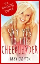 The Missing Dates - Say Yes to the Cheerleader Short Stories ebook by Abby Crofton