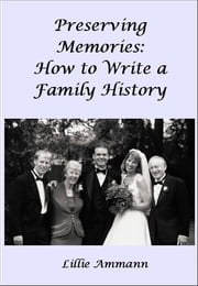 Preserving Memories: How to Write a Family History ebook by Lillie Ammann