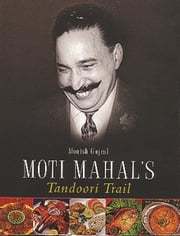 Moti Mahal's Tandoori Trail ebook by Monish Gujral,Uma Vasudev