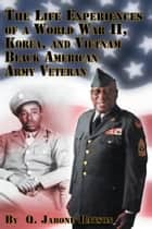 The Life Experiences of a World War II, Korea, and Vietnam Black American Army Veteran ebook by Q. Jarone Batson
