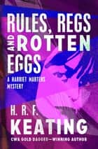 Rules, Regs and Rotten Eggs ebook by H. R. F. Keating
