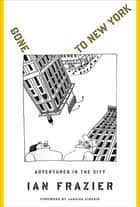 Gone to New York - Adventures in the City ebook by Ian Frazier, Jamaica Kincaid