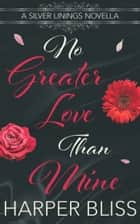 No Greater Love Than Mine - A Silver Linings Novella ebook by Harper Bliss