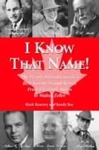 I Know That Name! - The People Behind Canada's Best Known Brand Names from Elizabeth Arden to Walter Zeller ebook by Randy Ray, Mark Kearney