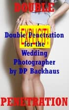 Double Penetration For the Wedding Photographer (An MMF Anal Threesome Sex Erotica Story) ebook by DP Backhaus