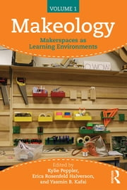 Makeology - Makerspaces as Learning Environments (Volume 1) ebook by Kylie Peppler,Erica Halverson,Yasmin B. Kafai