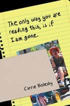 The Only Way You Are Reading This, Is If I Am Gone. ebook by Trent Bolesky