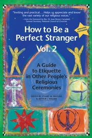 How to Be a Perfect Stranger, Volume 2 - A Guide to Etiquette in Other People's Religious Ceremonies ebook by Stuart M. Matlins, Arthur J. Magida
