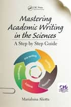 Mastering Academic Writing in the Sciences - A Step-by-Step Guide ebook by Marialuisa Aliotta