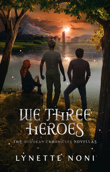 We Three Heroes - A Companion Volume to the Medoran Chronicles ebook by Lynette Noni