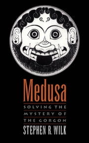 Medusa - Solving the Mystery of the Gorgon ebook by Stephen R. Wilk