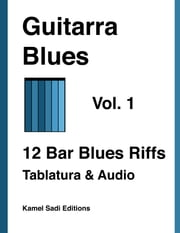 Guitarra Blues Vol. 1 - 12 Bar Blues Riffs ebook by Kamel Sadi