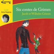 Six contes de Grimm audiobook by Wilhelm Grimm, Jacob Grimm