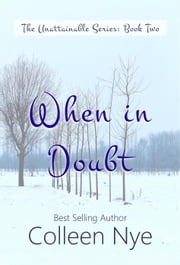 When in Doubt - The Unattainable Series, #2 ebook by Colleen Nye
