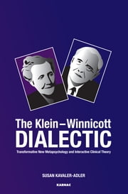 The Klein-Winnicott Dialectic - Transformative New Metapsychology and Interactive Clinical Theory ebook by Susan Kavaler-Adler