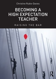 Becoming a High Expectation Teacher - Raising the bar ebook by Christine Rubie-Davies