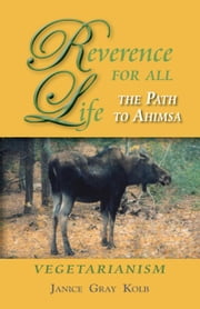 Reverence for All Life: The Path to Ahimsa: Vegetarianism ebook by Kolb, Janice E. M.