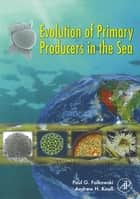 Evolution of Primary Producers in the Sea ebook by Paul Falkowski,Andrew H. Knoll