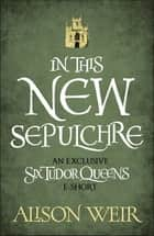 In This New Sepulchre ebook by Alison Weir