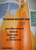 The Dividend Investor's Guide ebook by Norman Roberts