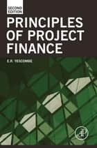 Principles of Project Finance ebook by E. R. Yescombe