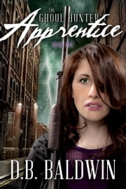 The Ghoul Hunter's Apprentice - YA Urban Fantasy ebook by D.B. Baldwin