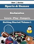 A Beginners Guide to Badminton (Volume 1) ebook by Keren Link