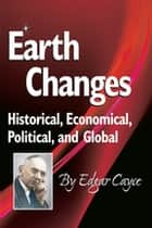 Earth Changes - Historical, Economical, Political, and Global ebook by