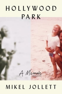 Hollywood Park - A Memoir ebook by Mikel Jollett
