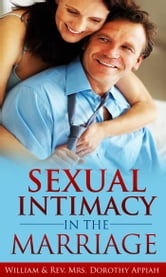 Sexual Intimacy In The Marriage ebook by William & Rev. Mrs. Dorothy Appiah