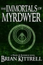 The Immortals of Myrdwyer - Book #3 of the Mages of Bloodmyr Series ebook by