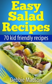 Easy Salad Recipes: 70 Kid Friendly Recipes - Family Cooking Series, #3 ebook by Kobo.Web.Store.Products.Fields.ContributorFieldViewModel