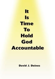 It Is Time To Hold God Accountable ebook by David Deines