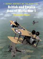 British and Empire Aces of World War 1 ebook by Mark Rolfe,Christopher Shores