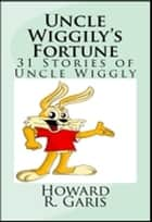 Uncle Wiggly's Fortune ebook by Howard R. Garis