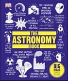 The Astronomy Book - Big Ideas Simply Explained ebook by