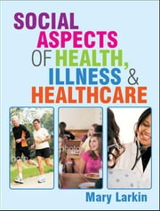 Social Aspects Of Health, Illness And Healthcare ebook by Mary Larkin