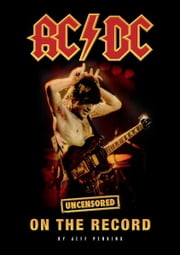 AC/DC - Uncensored On the Record ebook by Jeff Perkins